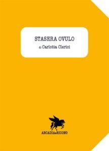 Stasera Ovulo di Carlotta Clerici - ed. Arcadia Ricono
